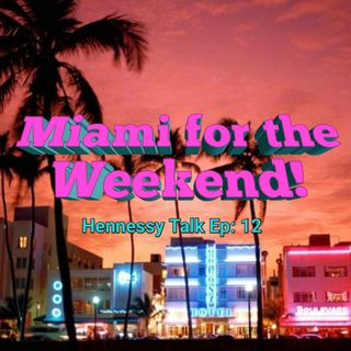 Hennessy Talk 12: Miami for the Weekend!