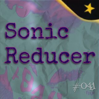 Sonic Reducer (#041)