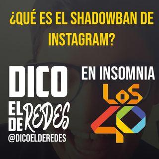 Qué es el Shadowban de Instagram? - Dico el De Redes en Insomnia de Los 40