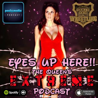 Eyes Up Here!! PREVIEW Episode: The Queen of Extreme Enters The Podcast World