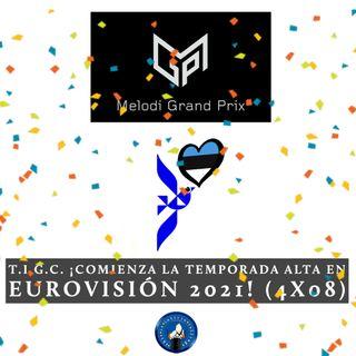 T.I.G.C. ¡Comienza la temporada alta en Eurovisión 2021! (4x08)