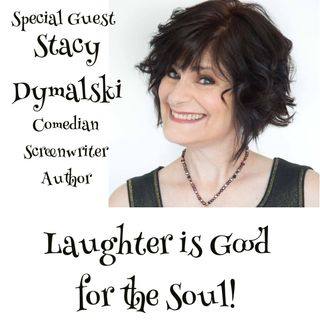 Laughter is Good for the Soul - Guest Stacy Dymalski
