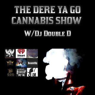 The Dere Ya Go Cannabis Show W/DJ Double D