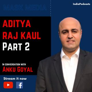 Aditya Raj Kaul | PART 2 | On Kashmir & Article 370 | Mask Media- EP3 | IndiaPodcasts Originals