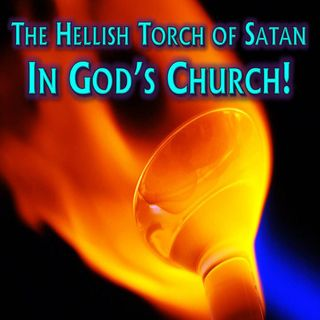 Hellish Torch of Satan in God's Church