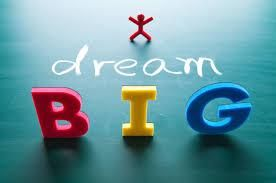 Dare to Dream Bigger.  Call 1-800- 930-2819 and tell us your Big Dream.