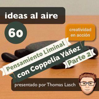 Ideas 060b Pensamiento Liminal con Coppelia Yáñez - Parte 2