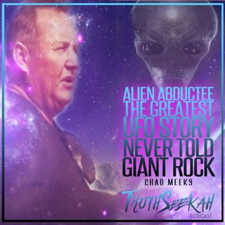 Alien Abductee | The Greatest UFO Story Never Told | Giant Rock | Chad Meek