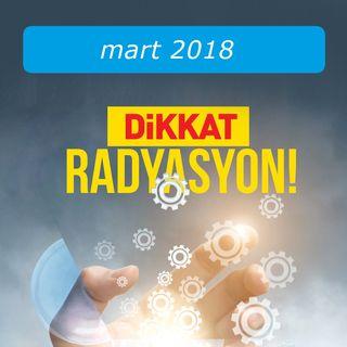 Dikkat Radyasyon / Mart 2018