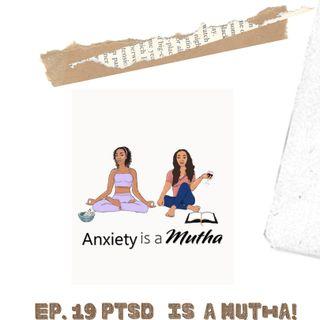 Ep 19 PTSD is a Mutha!