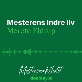 #13 Mesterens Indre Liv: Merete Eldrup