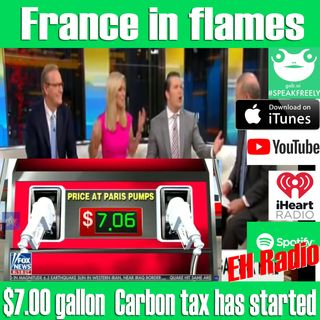 Morning moment France in flames and $7.00 gallon Carbon tax has started Nov 29 2018