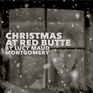 Christmas at Red Butte by Lucy Maud Montgomery