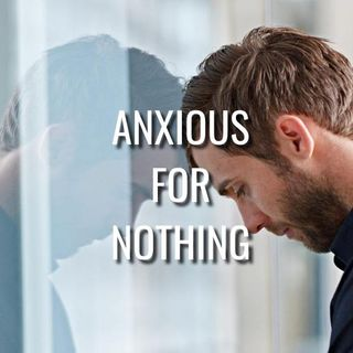 Anxious for Nothing - Morning Manna #3175