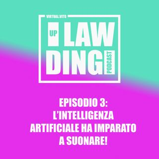 Uplawding Episodio 3: L'Intelligenza Artificiale ha imparato a suonare!