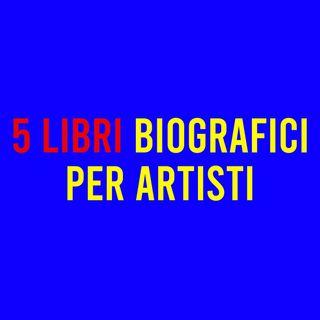 5 LIBRI Biografici per Artisti
