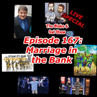 B&S Episode 167 LIVE: Marriage in the Bank