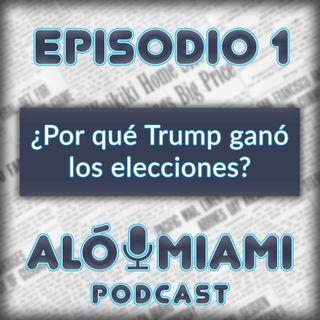 Alo Miami- Ep.1 - ¿Por qué Trump ganó las elecciones?