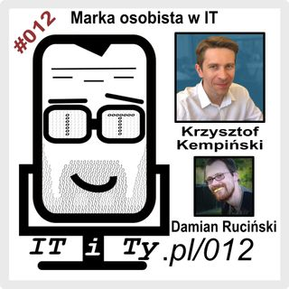 ITiTy#012 Marka osobista w IT - Krzysztof Kempiński