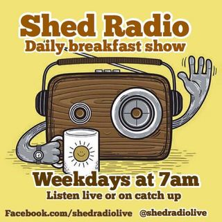 "Shed Breakfast show live.  ""click here to listen"""