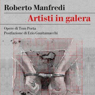 """Roberto Manfredi """"Artisti in galera"""""""
