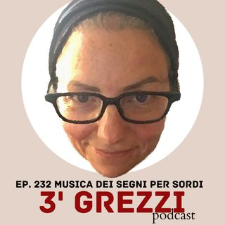 3' grezzi Ep. 232 Musica dei segni per sordi