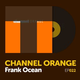 "Episode 022: Frank Ocean's ""Channel Orange"""