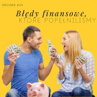 #35 Błędy finansowe, które popełniliśmy
