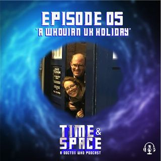 Episode 05 - A Whovian UK Holiday