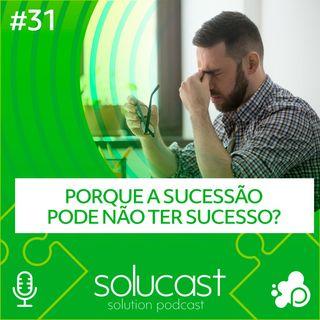 #31 - Porque a sucessão pode não ter sucesso?