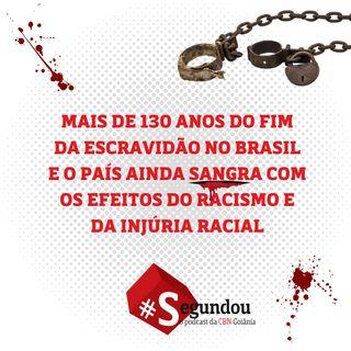 Segundou #63 - Mais de 130 anos do fim da escravidão no Brasil e o país ainda sangra com os efeitos do racismo e da injúria racial