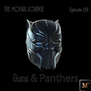 The Mogul Lounge Episode 139: Guns & Panthers
