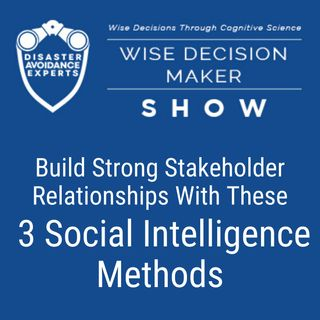 #36: Build Strong Stakeholder Relationships Through These 3 Social Intelligence Methods