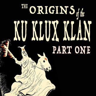 010 — Origins of the Ku Klux Klan (Part I)