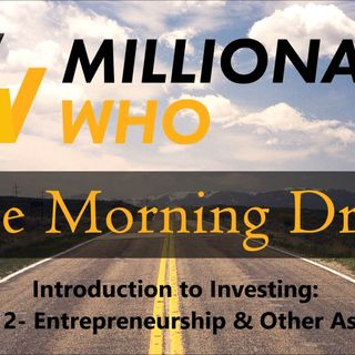 Morning Drive Episode 10 - Intro to Investing Part 2: Entrepreneurship and Other Assets