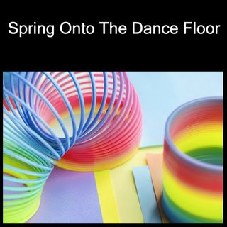 Spring Onto The Dance Floor