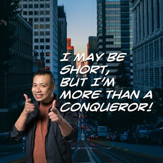 I May Be Short but I Am More Than a Conqueror - Pr Andy Yeoh
