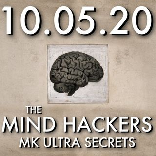 The Mind Hackers: MK Ultra Secrets | MHP 10.05.20.