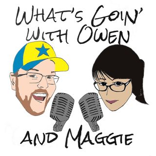 What's Goin' With Owen & Maggie