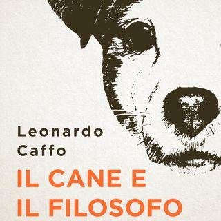 """Leonardo Caffo """"Il cane e il filosofo"""""""