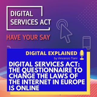 1. Digital Services Act: the questionnaire to change the laws of the internet in Europe is online