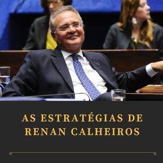 Editorial: As estratégias de Renan Calheiros