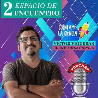 1: Víctor Vigueras | Cuéntame La Ciencia