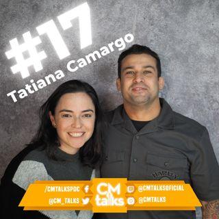 Tatiana Camargo - CMTalks #17