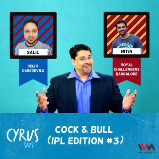 Ep. 261: Cock & Bull (IPL Edition #3)
