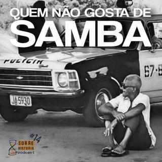 SH 14 - Quem não gosta de samba