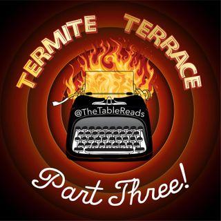 69 - Termite Terrace, Part 3
