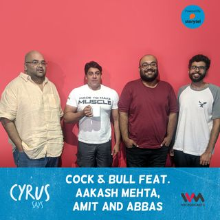 Ep. 386: Cock & Bull feat. Aakash Mehta, Amit, and Abbas