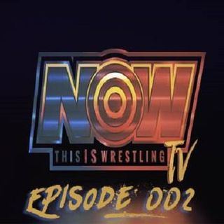 ENTHUSIASTIC REVIEWS #28: NOW This IS Wrestling TV Episodes 1 and 2 Watch-Along