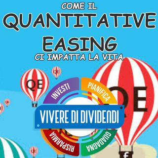 COME IL QUANTITATIVE EASING CI IMPATTA LA VITA
